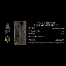 Bass Weight Night @Bunker   K-Rob (Italian Debut), PRESENTE, Barks   17/11/17   PAYNOMINDTOUS.IT 1