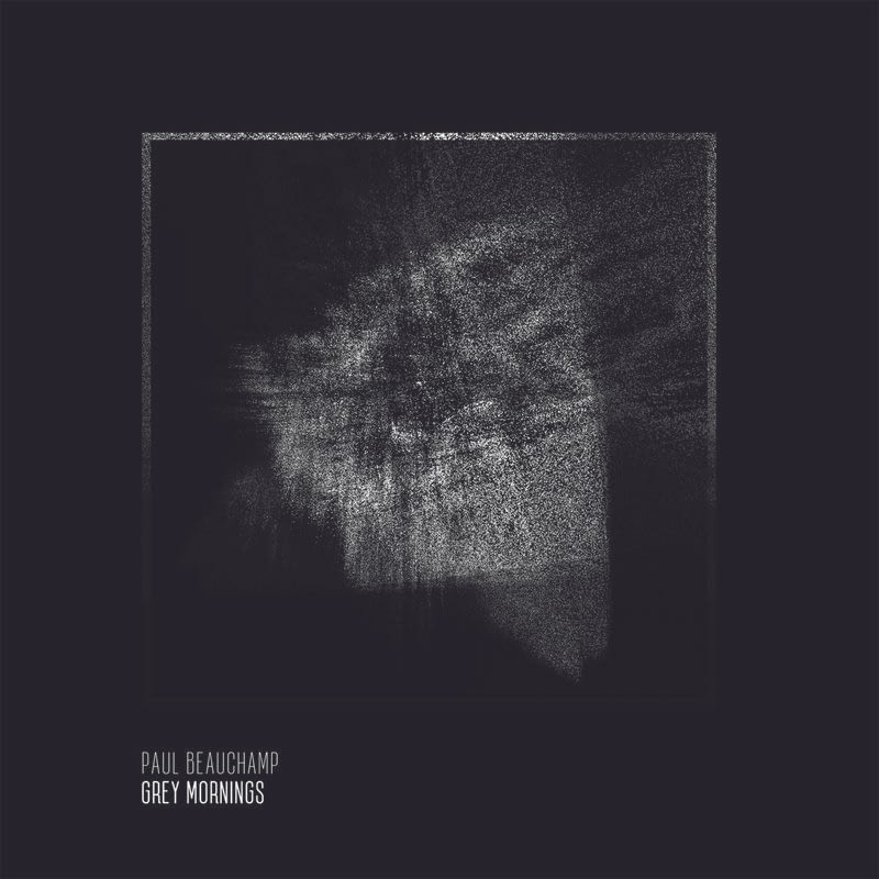 Paul Beauchamp - Grey Mornings [Boring Machines, BM078] + Full Album Stream | PAYNOMINDTOUS.IT